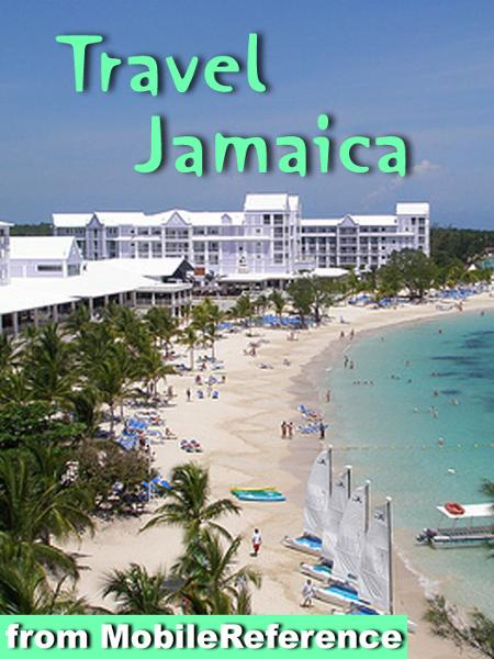 Travel Jamaica: Illustrated Guide and Maps. Includes Kingston, Ocho Rios, Negril, Port Antonio and more. (Mobi Travel) By: MobileReference