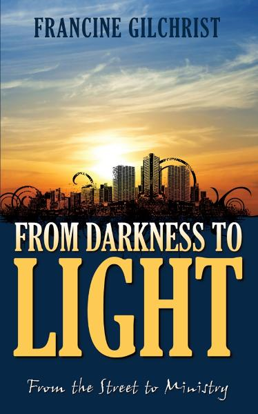 Francine Gilchrist - From Darkness to Light: From the Street to Ministry