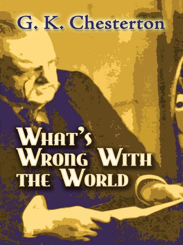 What's Wrong with the World By: G. K. Chesterton