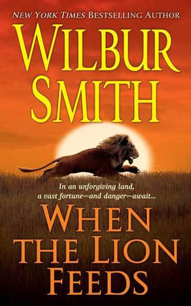 When the Lion Feeds By: Wilbur Smith