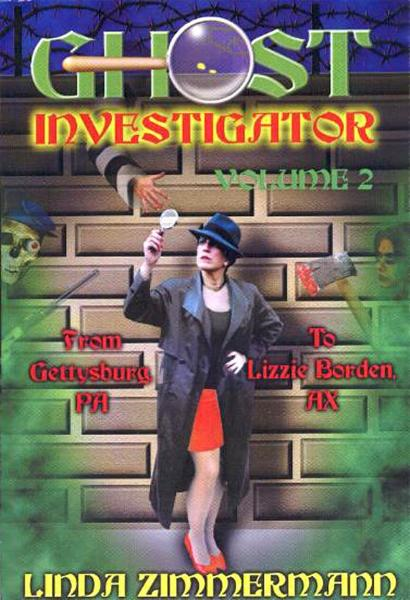 Ghost Investigator Volume 2: From Gettysburg to Lizzie Borden By: Linda Zimmermann
