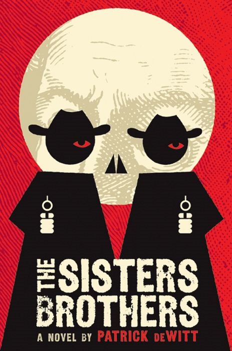 The Sisters Brothers By: Patrick deWitt