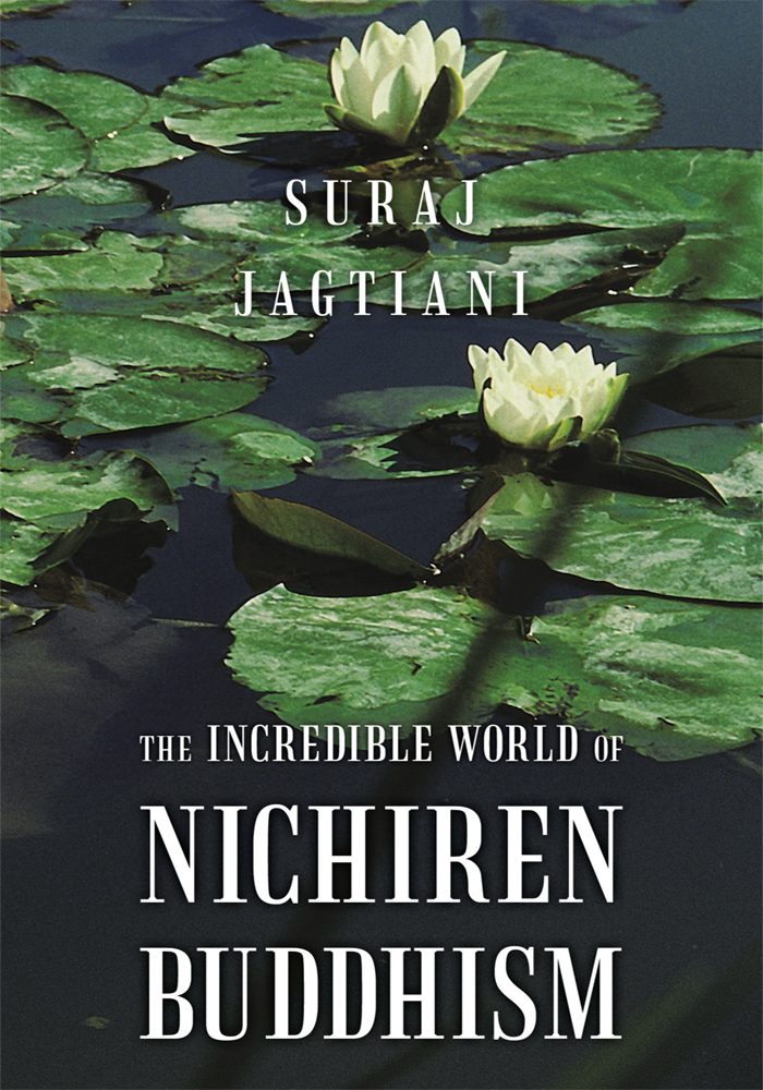 The Incredible World of Nichiren Buddhism By: Suraj Jagtiani