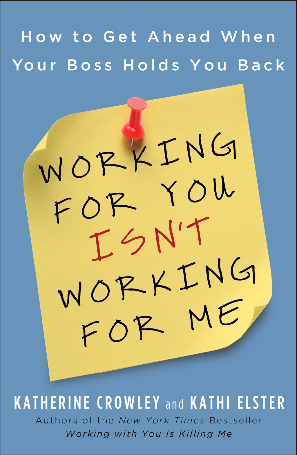 Working for You Isn't Working for Me By: Katherine Crowley,Kathi Elster