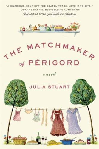 The Matchmaker of Perigord By: Julia Stuart