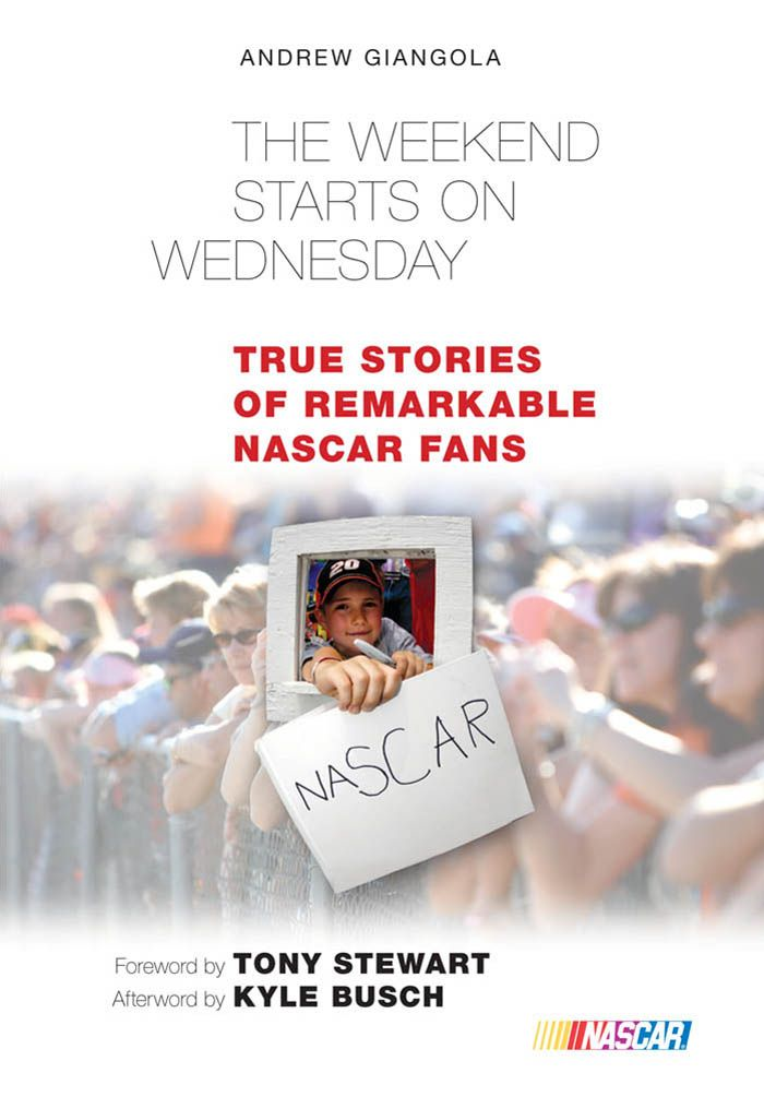 The Weekend Starts on Wednesday: True Stories of Remarkable NASCAR Fans