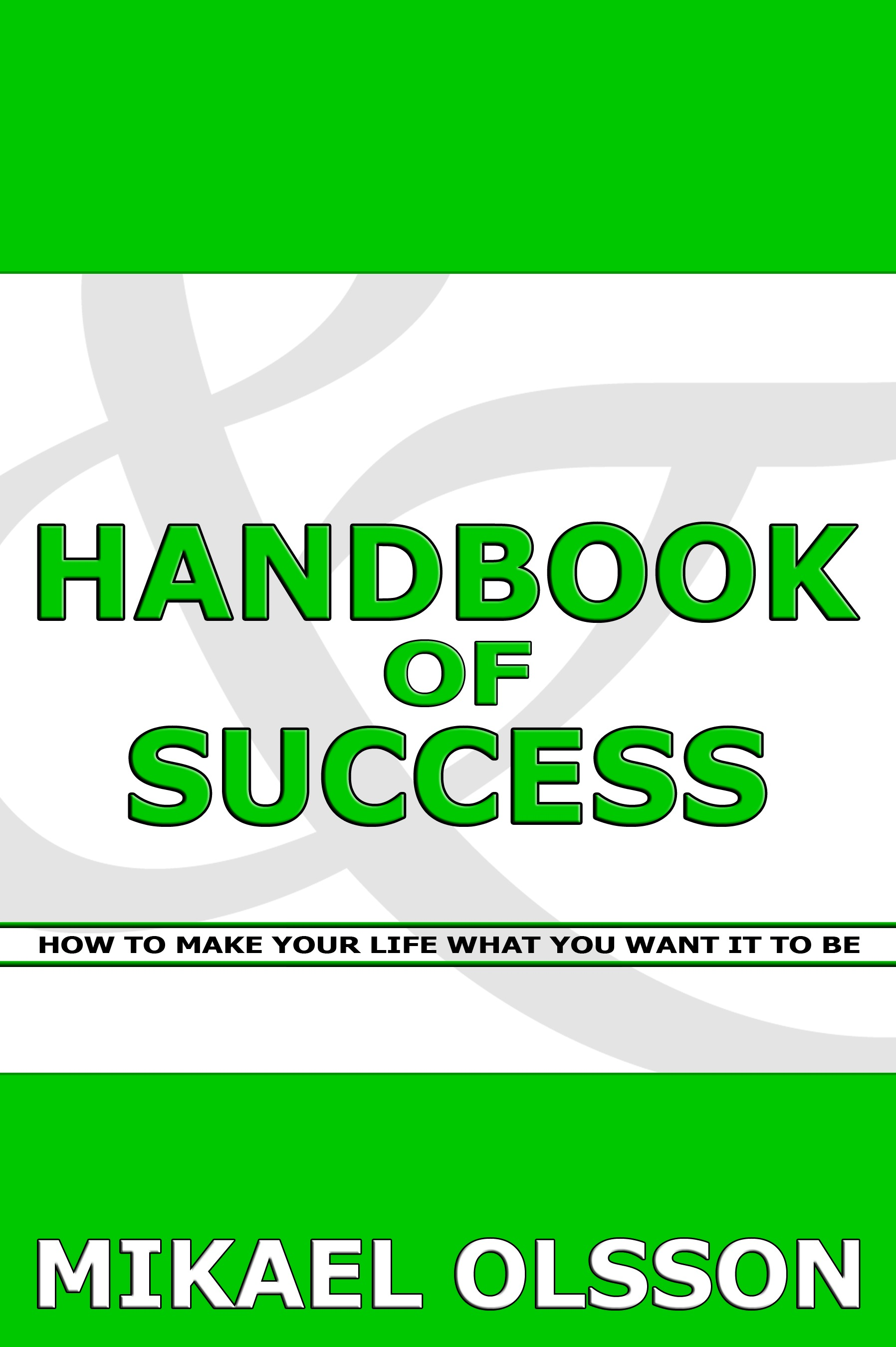 Handbook of Success: How to Make your Life What you Want it to Be