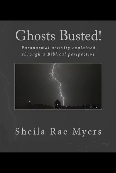 Ghosts Busted! By: Sheila Myers