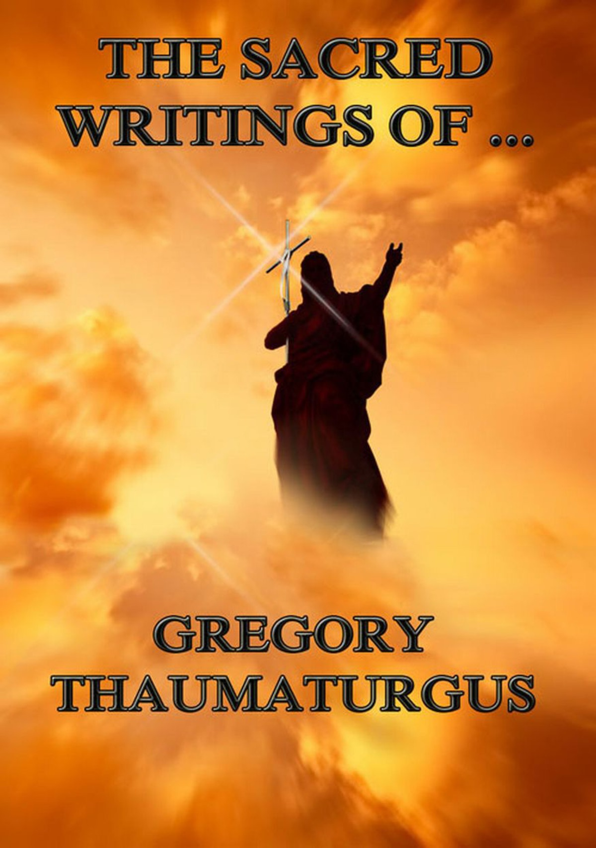 The Sacred Writings of Gregory Thaumaturgus: Extended Annotated Edition