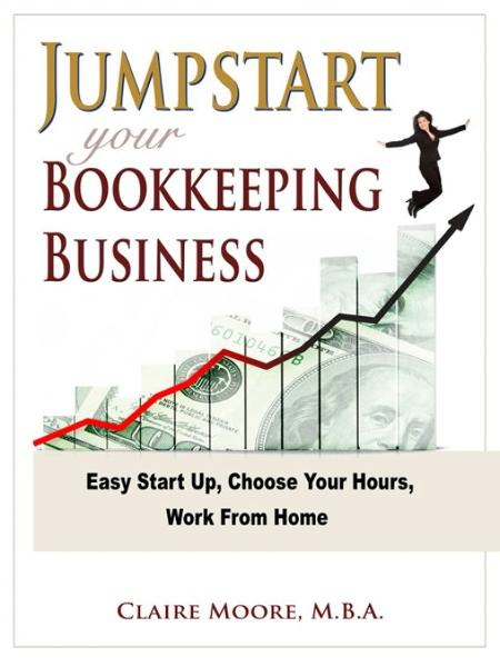 Jumpstart Your Bookkeeping Business By: Claire Moore