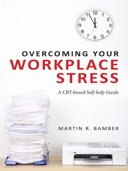 Overcoming Your Workplace Stress A CBT-based Self-help Guide