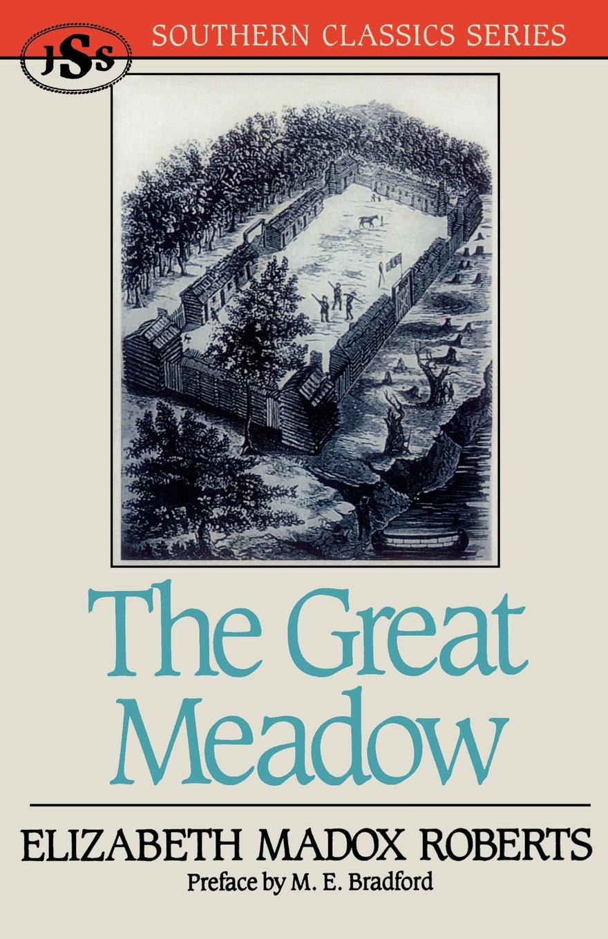 The Great Meadow By: Elizabeth Madox Roberts,M. E. Bradford