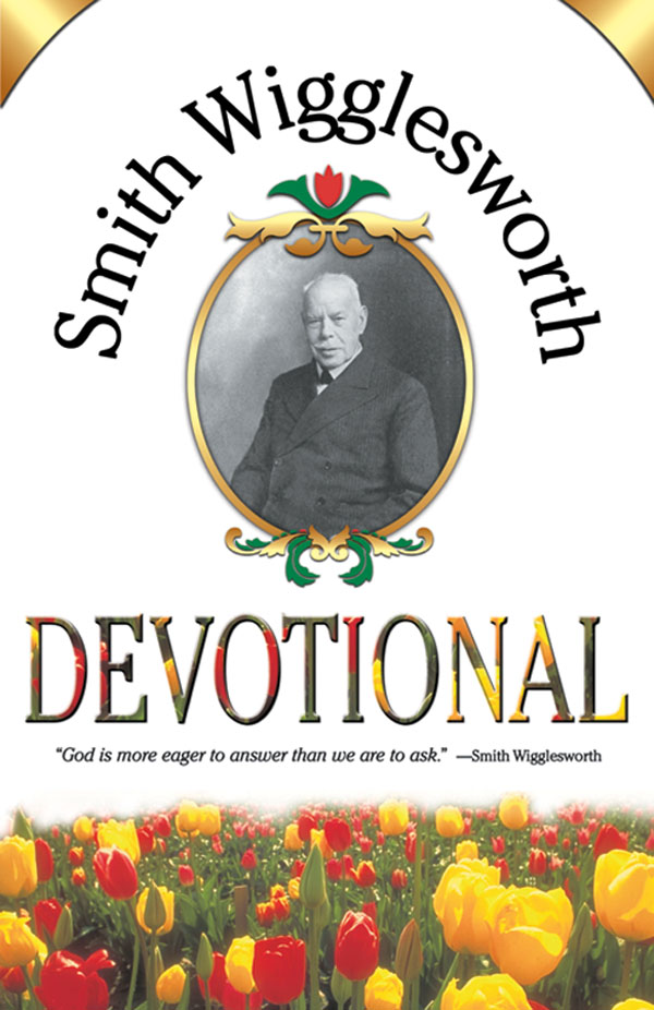 Smith Wigglesworth Devotional By: Smith Wigglesworth