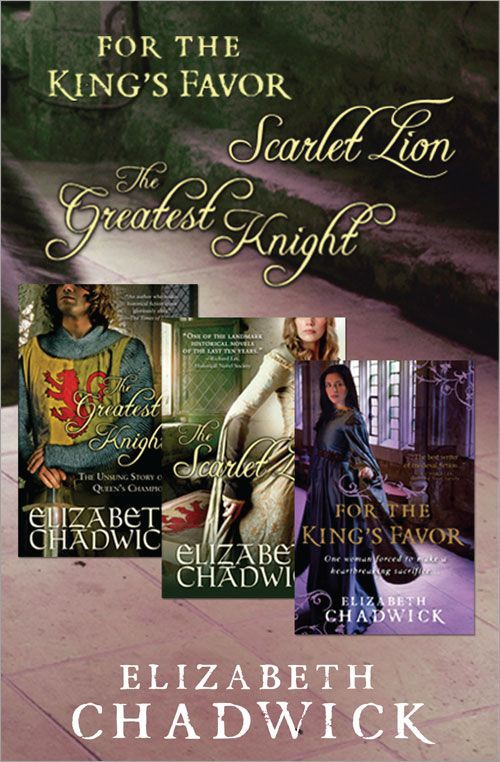 Elizabeth Chadwick Bundle: The Greatest Knight, The Scarlet Lion, and For the King's Favor