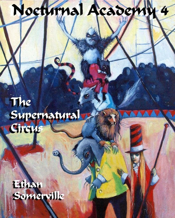 Nocturnal Academy 4: The Supernatural Circus By: Ethan Somerville