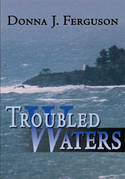 Troubled Waters By: Donna Ferguson
