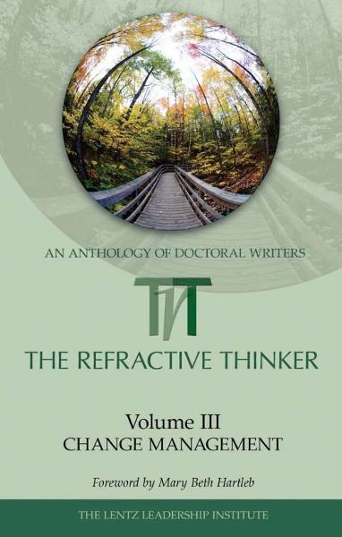 The Refractive Thinker: Volume III: Change Management By: Dr. Cheryl Lentz