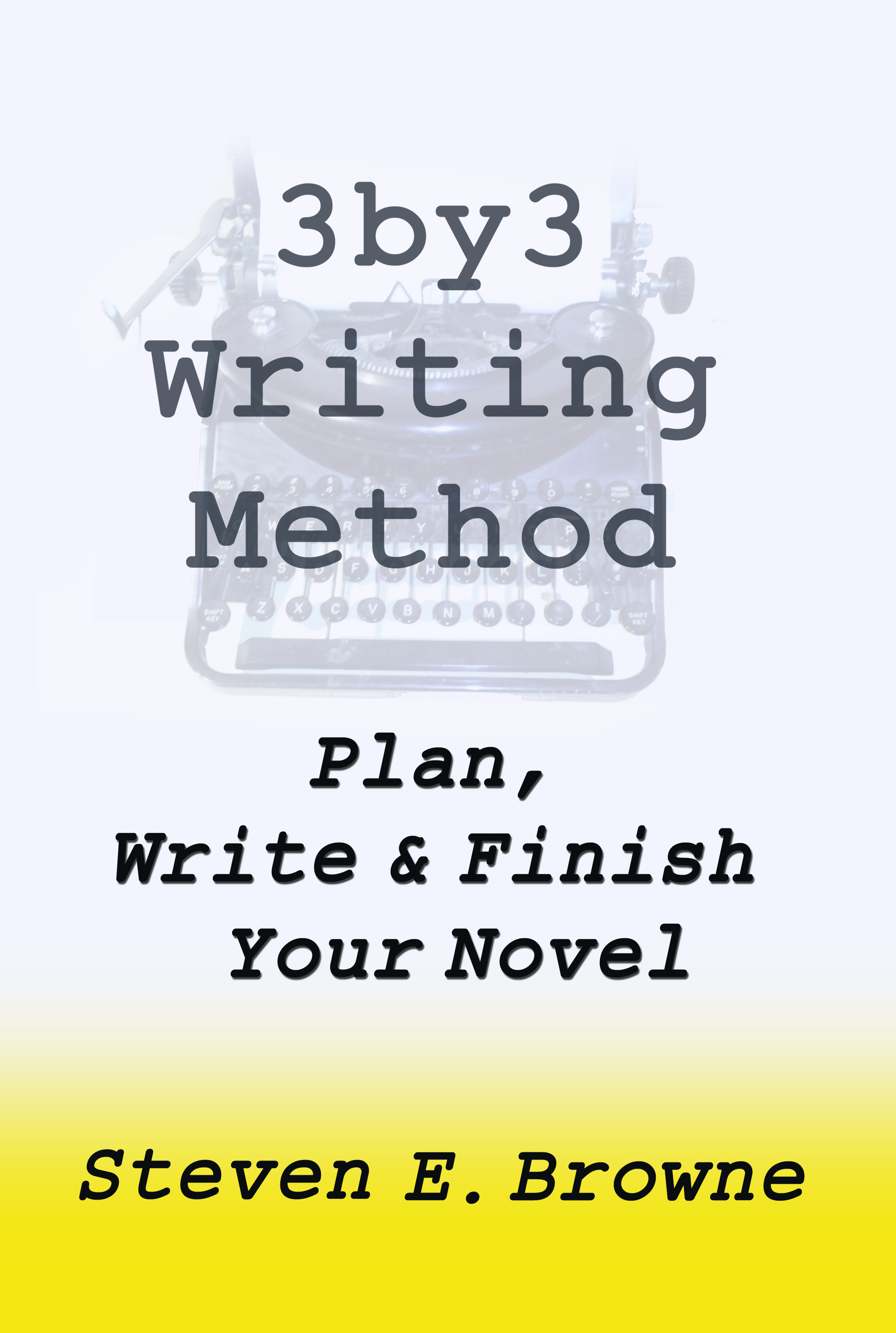 The 3by3 Writing Method: Plan, Write and Finish Your Novel - The eBook