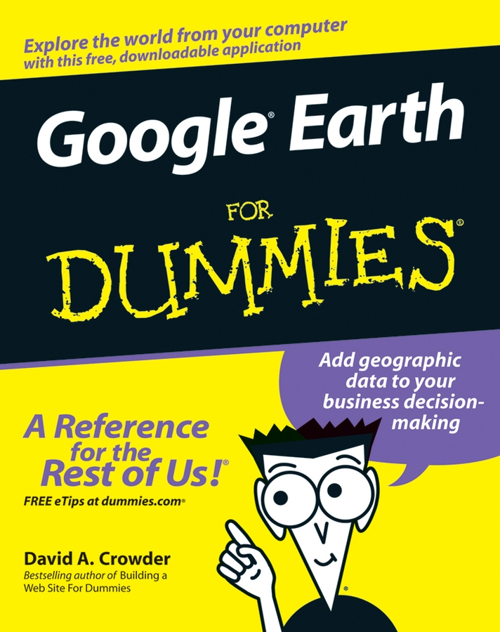 Google Earth For Dummies By: David A. Crowder