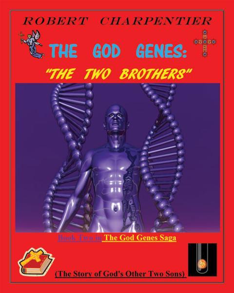 The God Genes:  THE TWO BROTHERS: The Story of God's Other Two Sons