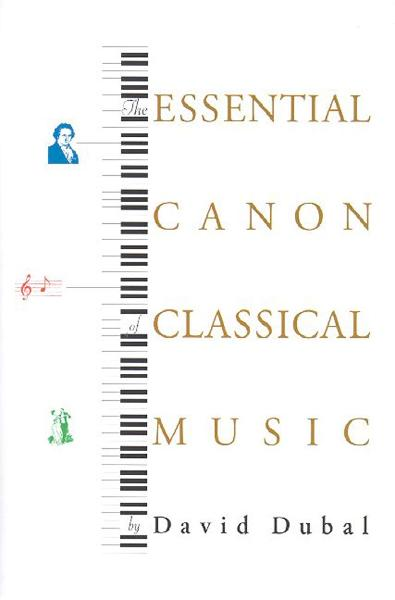 The Essential Canon of Classical Music By: David Dubal