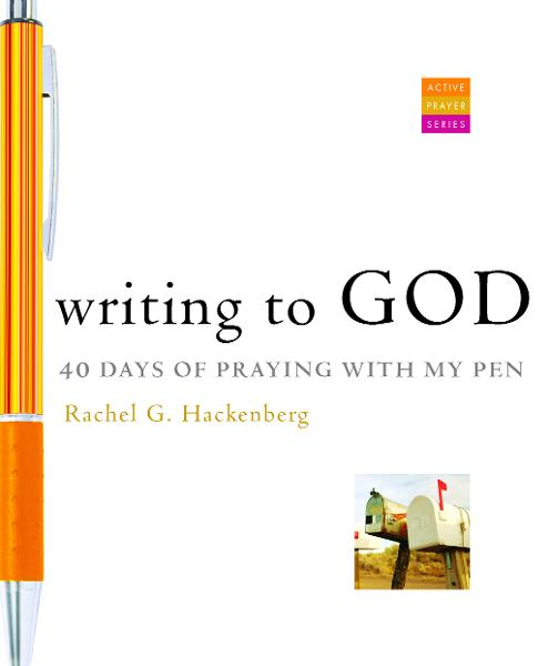 Writing to God: 40 Days of Praying with My Pen By: Rachel G Hackenberg