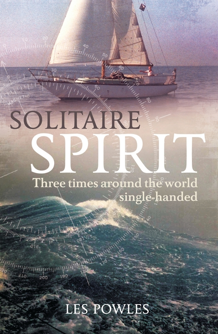 Solitaire Spirit: Three times around the world single-handed By: Powles, Les