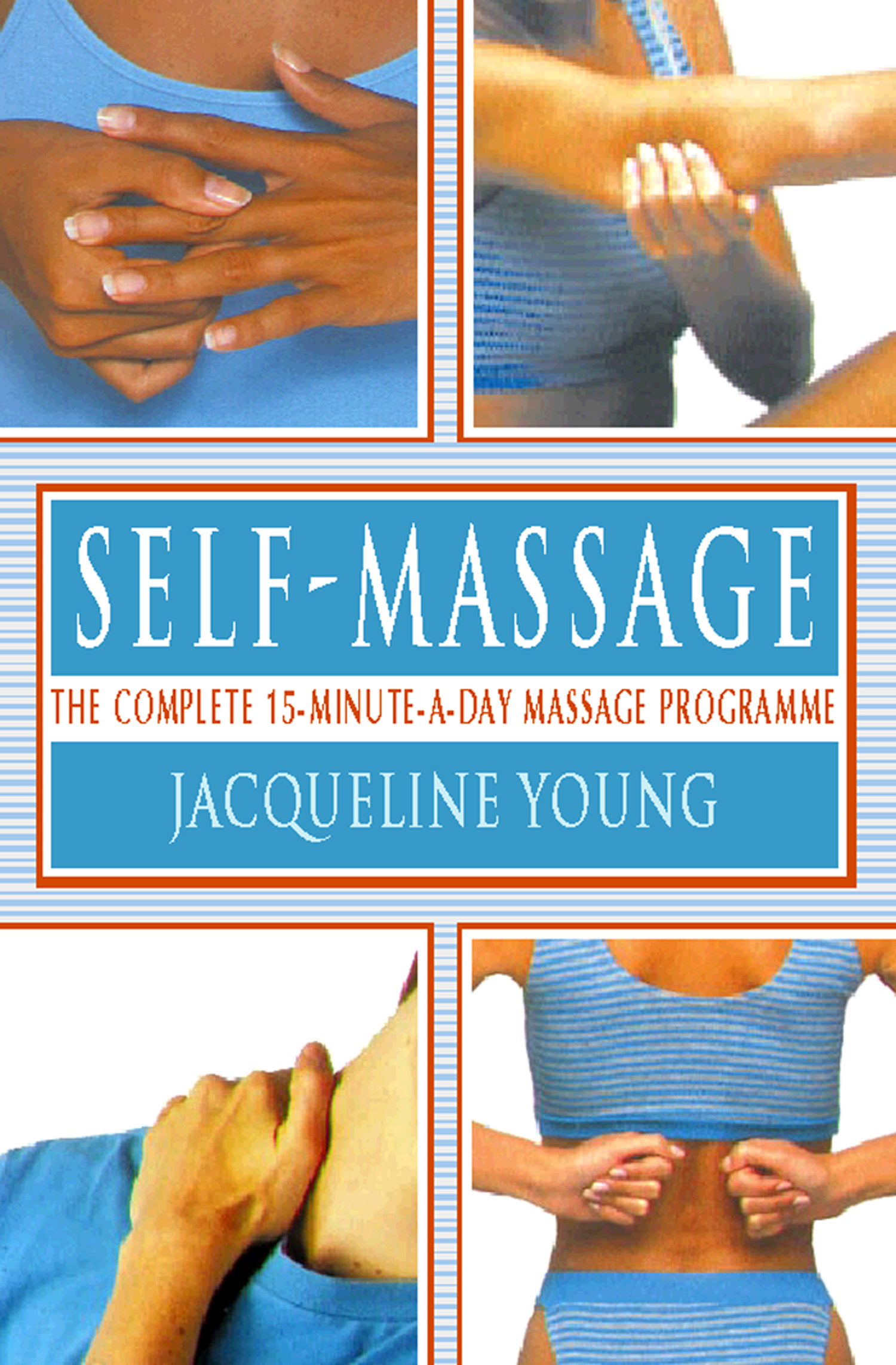 Self Massage: The complete 15-minute-a-day massage programme