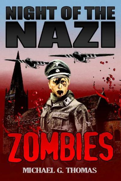 Night of the Nazi Zombies By: Michael G. Thomas