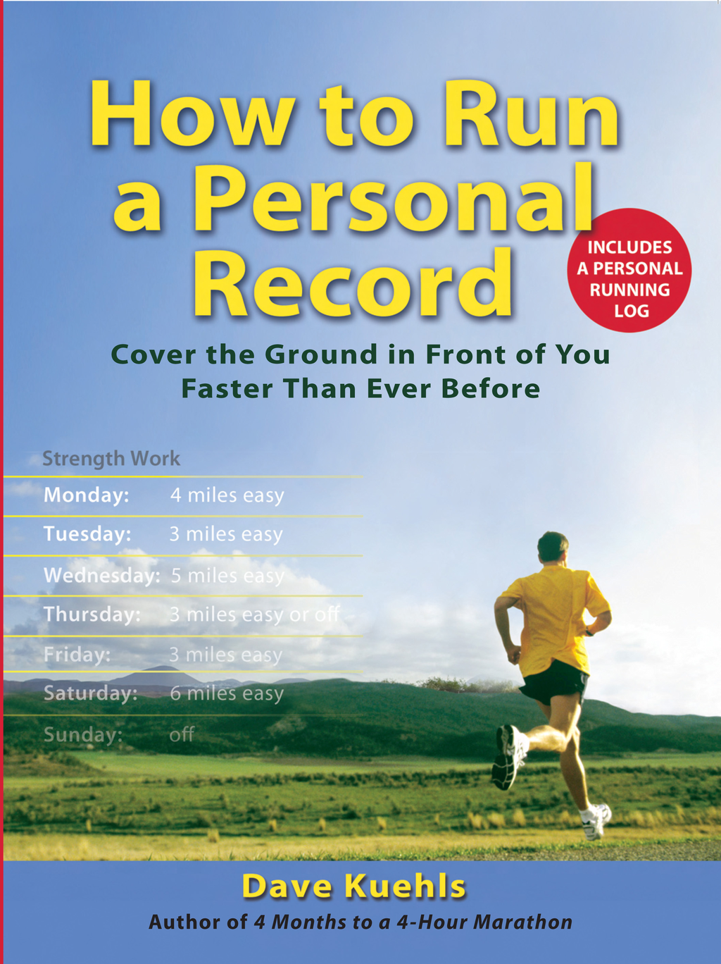 How to Run a Personal Record: Cover the Ground in Front of You Faster Than Ever Before By: Dave Kuehls