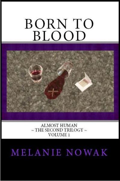 Born to Blood - Volume 1 of ALMOST HUMAN ~ The Second Trilogy