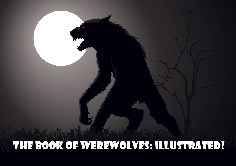 The Book of Werewolves: Illustrated!