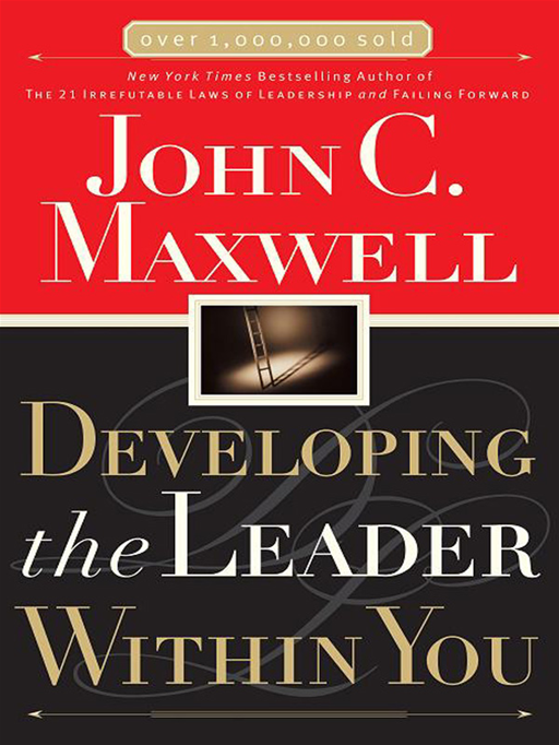 Developing The Leader Within You By: John C. Maxwell