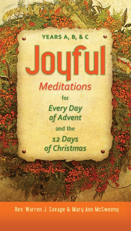 Joyful Meditations for Every Day of Advent and the 12 Days of Christmas By: Rev. Warren J. Savage, Mary Ann McSweeny