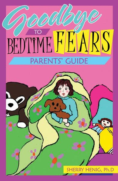 Goodbye to Bedtime Fears Parent's Guide: The Challenge of Putting a Frightened Child to Bed