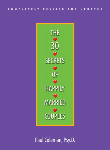 The 30 Secrets Of Happily Married Couples By: Paul W. Coleman