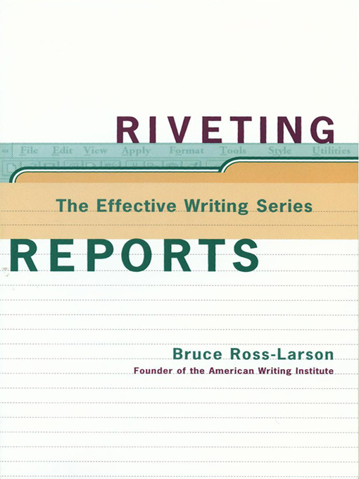 Riveting Reports (The Effective Writing Series) By: Bruce Ross-Larson