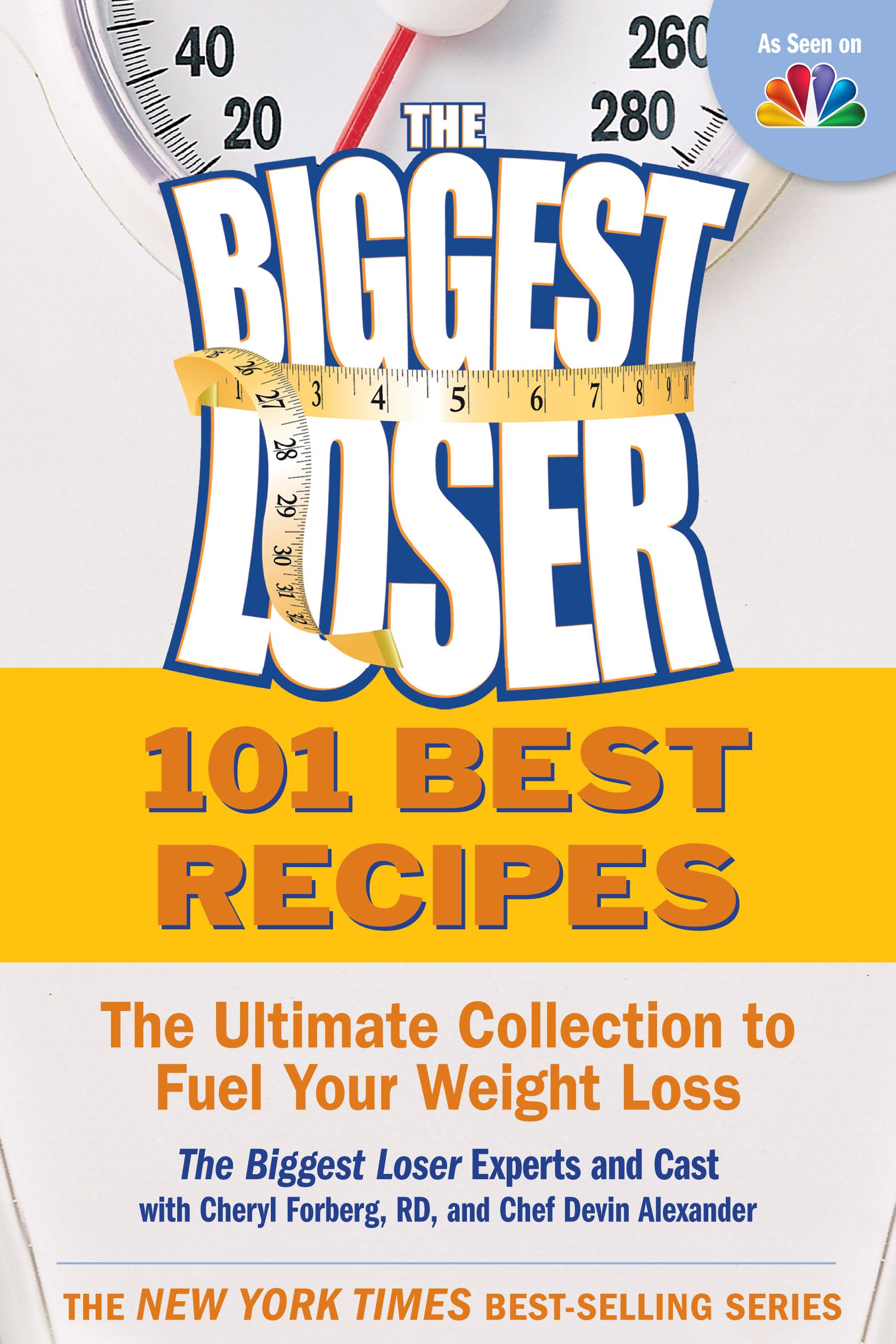 101 Best Recipes from the Biggest Loser: The Ultimate Collection to Fuel Your Weight Loss