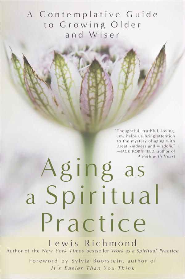 Aging as a Spiritual Practice By: Lewis Richmond