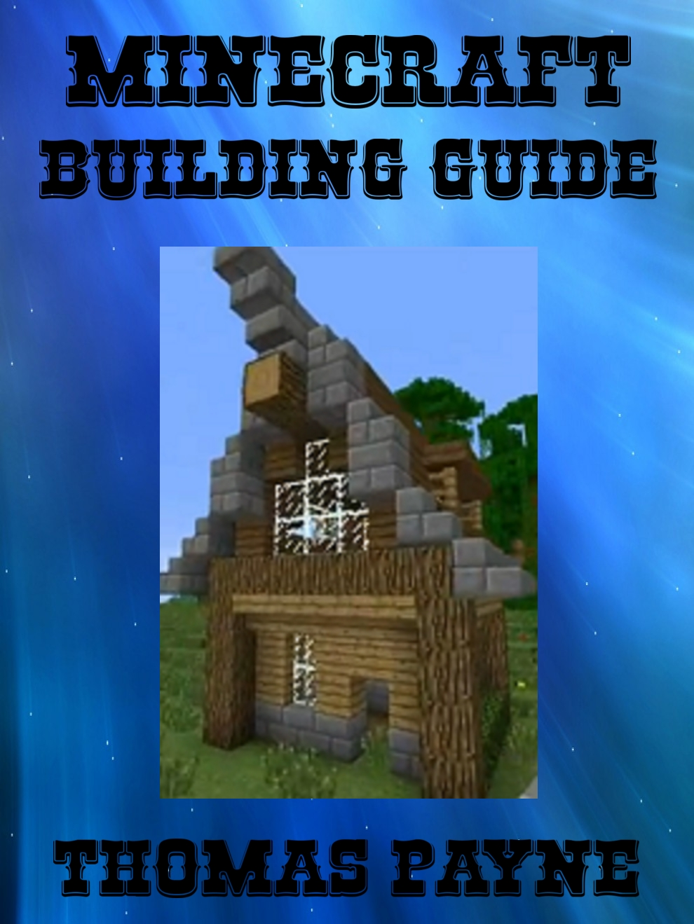 Minecraft Building Guide: House Ideas By: Thomas Payne