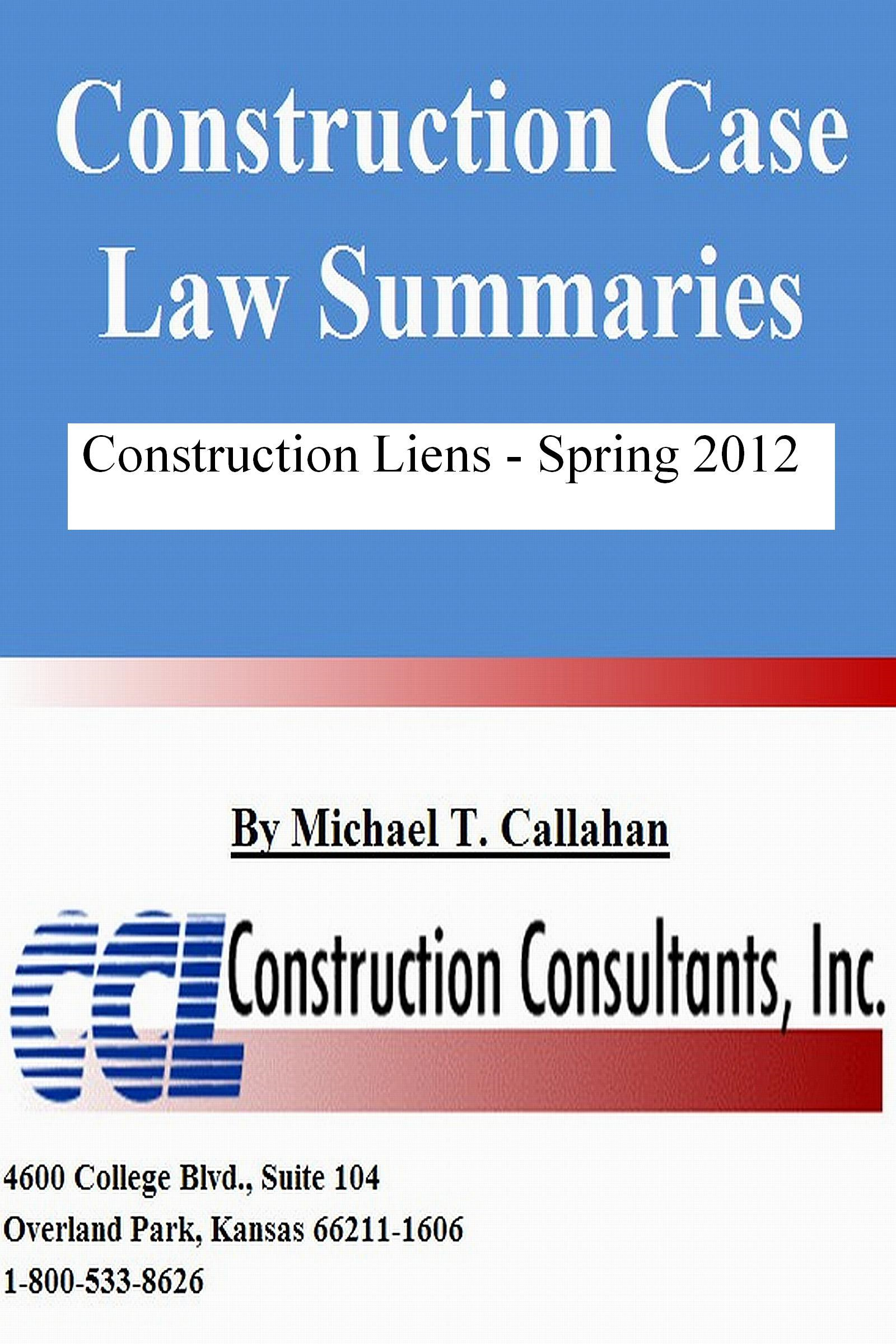 Construction Case Law Summaries: Construction Liens, Spring 2012