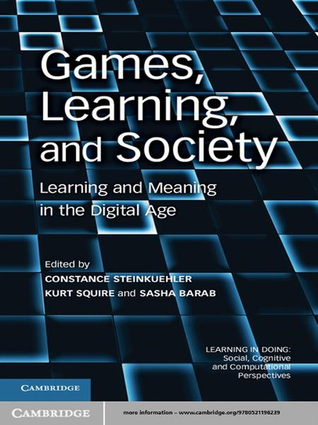 Games,  Learning,  and Society Learning and Meaning in the Digital Age