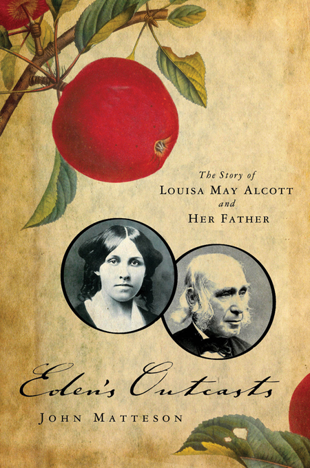 Eden's Outcasts: The Story of Louisa May Alcott and Her Father By: John Matteson