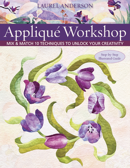Applique Workshop: Mix & Match 10 Techniques to Unlock Your Creativity By: Anderson, Laurel