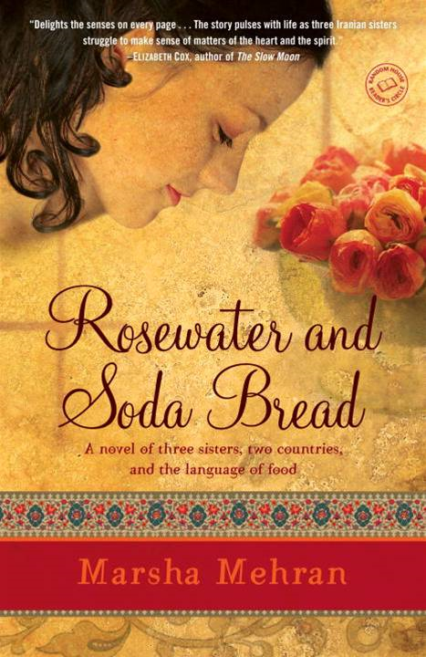 Rosewater and Soda Bread By: Marsha Mehran