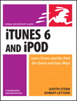 ITunes 6 and iPod for Windows and Macintosh: Visual QuickStart Guide By: Judith Stern,Robert Lettieri