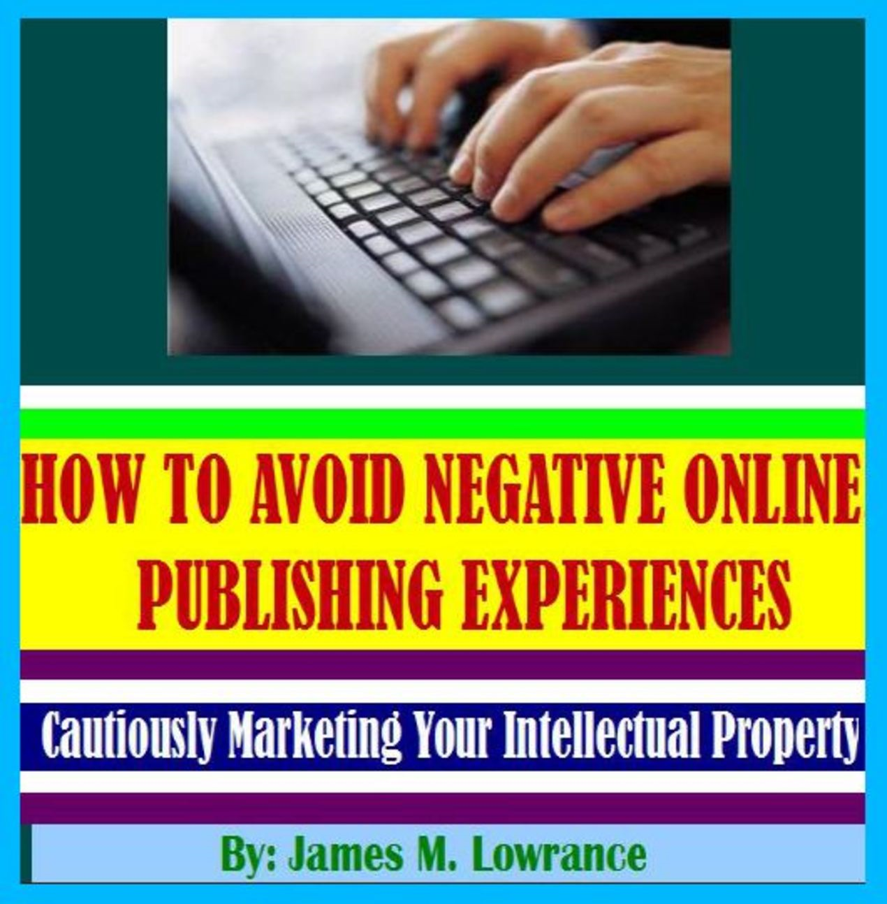 How To Avoid Negative Online Publishing Experiences By: James Lowrance