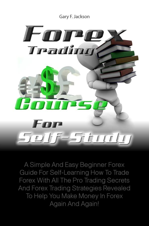 Forex Trading Course For Self-Study By: Gary F. Jackson