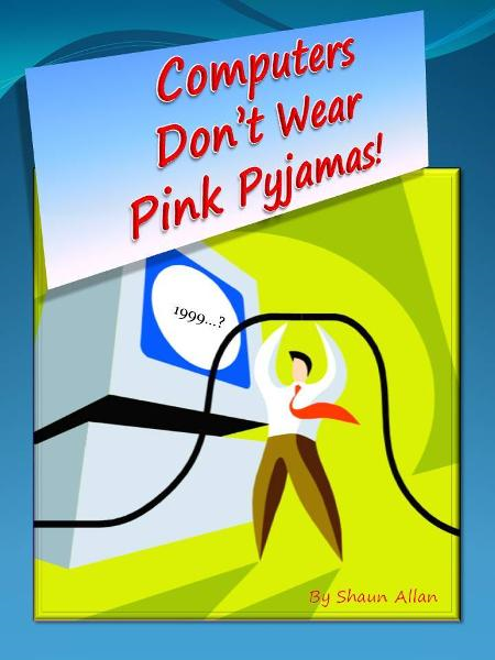Computers Don't Wear Pink Pyjamas
