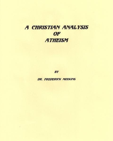 A Christian Analysis Of Atheism By: Frederick Meekins